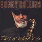 SONNY ROLLINS This Is What I Do album cover