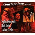 SOPHIA DOMANCICH Courtepointe Live at the Sunside (with Mark Helias, Andrew Cyrille) album cover