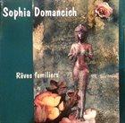 SOPHIA DOMANCICH Rêves Familiers album cover