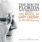 SOUTH FLORIDA JAZZ ORCHESTRA — The Music of Gary Lindsay: Are We Still Dreaming album cover