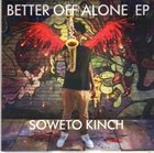 SOWETO KINCH Better Off Alone album cover