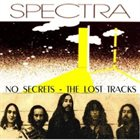 SPECTRA No Secrets - The Lost Tracks album cover