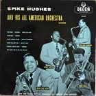 SPIKE HUGHES Spike Hughes And His All American Orchestra album cover