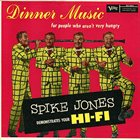 SPIKE JONES Dinner Music... for People Who Aren't Very Hungry! album cover
