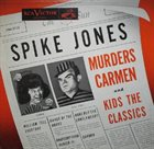 SPIKE JONES Spike Jones Murders Carmen And Kids The Classics album cover