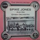 SPIKE JONES The Uncollected Spike Jones And His Other Orchestra 1946 album cover