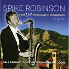 SPIKE ROBINSON Spike Robinson  Very Live in Boulder, Colorado album cover