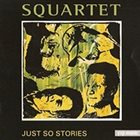 SQUARTET (AUSTRIA) Just So Stories album cover