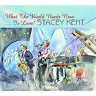STACEY KENT What The World Needs Now Is Love album cover