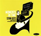 STAN GETZ Moments In Time album cover
