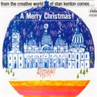 STAN KENTON From The Creative World Of Stan Kenton Comes... A Merry Christmas! (aka Kenton's Christmas) album cover