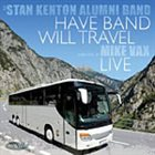 STAN KENTON ALUMNI BAND Have Band, Will Travel (Live) album cover