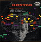 STAN KENTON Conducts Robert Graettinger's City Of Glass And This Modern World album cover