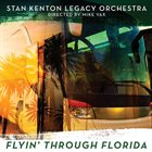 STAN KENTON LEGACY ORCHESTRA Flyin' Through Florida album cover