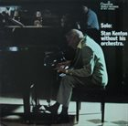 STAN KENTON Solo: Stan Kenton Without His Orchestra album cover