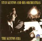 STAN KENTON Stan Kenton And His Orchestras : The Kenton Era album cover