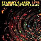 STANLEY CLARKE Hymn Of The Seventh Galaxy - Live album cover