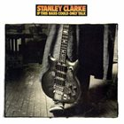 STANLEY CLARKE If This Bass Could Only Talk album cover