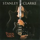 STANLEY CLARKE The Toys Of Men album cover