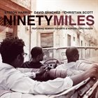 STEFON HARRIS Ninety Miles  (with David Sanchez, Christian Scott) album cover
