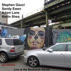 STEPHEN GAUCI Gauci, Ewen, Lane, Shea : Live at the Bushwick Series album cover