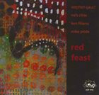 STEPHEN GAUCI Stephen Gauci, Nels Cline, Ken Filiano, Mike Pride ‎: Red Feast album cover