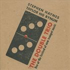 STEPHEN HAYNES Stephen Haynes & Taylor Ho Bynum : The Double Trio album cover
