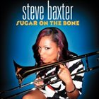 STEVE BAXTER Sugar on the Bone album cover