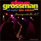 STEVE GROSSMAN Steve Grossman Trio, Art Taylor, Tyler Mitchell : Bouncing With Mr. A.T. album cover