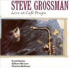STEVE GROSSMAN Live: Cafe Praga album cover