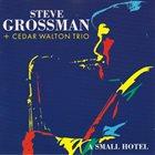STEVE GROSSMAN Steve Grossman, Cedar Walton Trio : A Small Hotel album cover