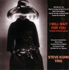 STEVE KUHN I Will Wait For You - The Music Of Michel Legrand album cover