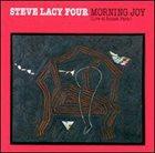 STEVE LACY Steve Lacy Four : Morning Joy - Live At Sunset Paris album cover