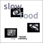 STEVE LAWSON Steve Lawson and Trip Wamsley : Slow Food album cover