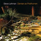 STEVE LEHMAN Demian As Posthuman album cover
