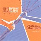STEVE SWALLOW Steve Swallow / Ohad Talmor Sextet: L' histoire du clochard album cover
