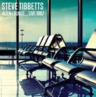 STEVE TIBBETTS Alien Lounge...Live 1987 album cover