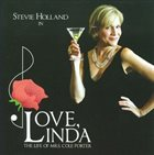 STEVIE HOLLAND Love, Linda: The Life Of Mrs. Cole Porter album cover
