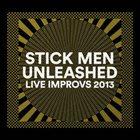STICK MEN Unleashed (Live Improvs 2013) album cover