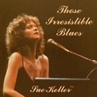 SUE KELLER Those Irresistible Blues album cover