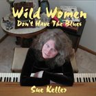 SUE KELLER Wild Women Don't Have the Blues album cover