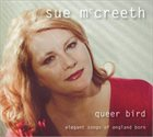 SUE MCCREETH Queer Bird: Elegant Songs of England Born album cover