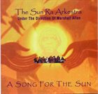 SUN RA ARKESTRA UNDER THE DIRECTION OF MARSHALL ALLEN A Song For The Sun album cover