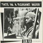 SUN RA Sun Ra & His Myth Science Arkestra : Fate In A Pleasant Mood album cover