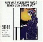 SUN RA Fate in a Pleasant Mood / When Sun Comes Out album cover