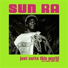 SUN RA Just Outta This World : Rare Tracks 1955-1961 album cover