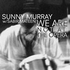 SUNNY MURRAY We Are Not At The Opera (with Sabir Mateen) album cover