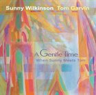 SUNNY WILKINSON A Gentle Time : When Sunny Meets Tom album cover