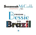 SUSANNAH MCCORKLE From Bessie to Brazil album cover