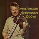 SVEND ASMUSSEN Svend Asmussen spelar nordiskt 20-30-tal album cover
